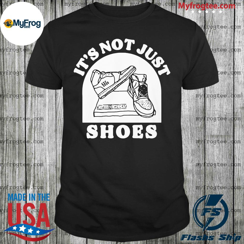 It's not just shoes shirt