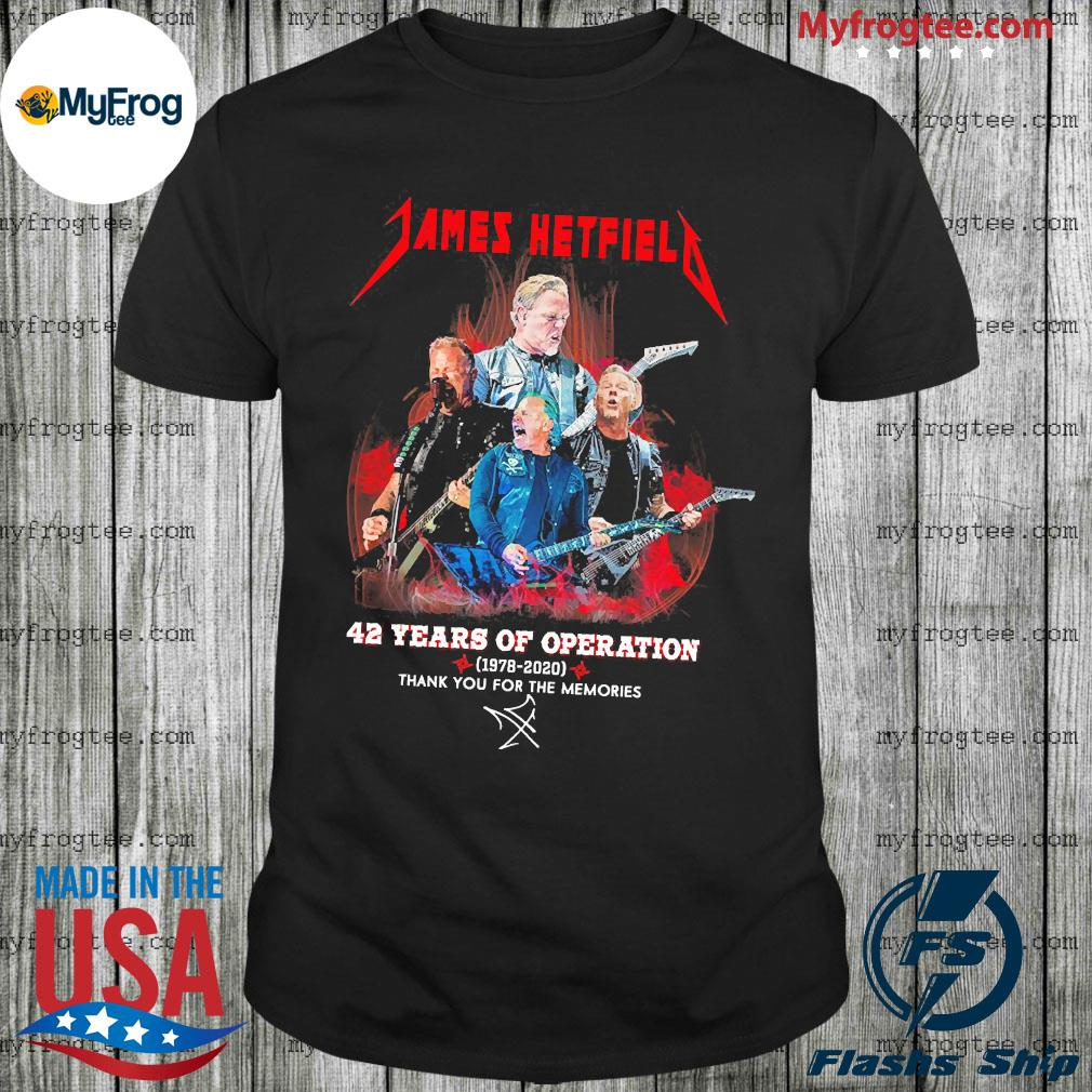 James hetfield 42 years of operation 1978 2020 thank you for the memoies shirt