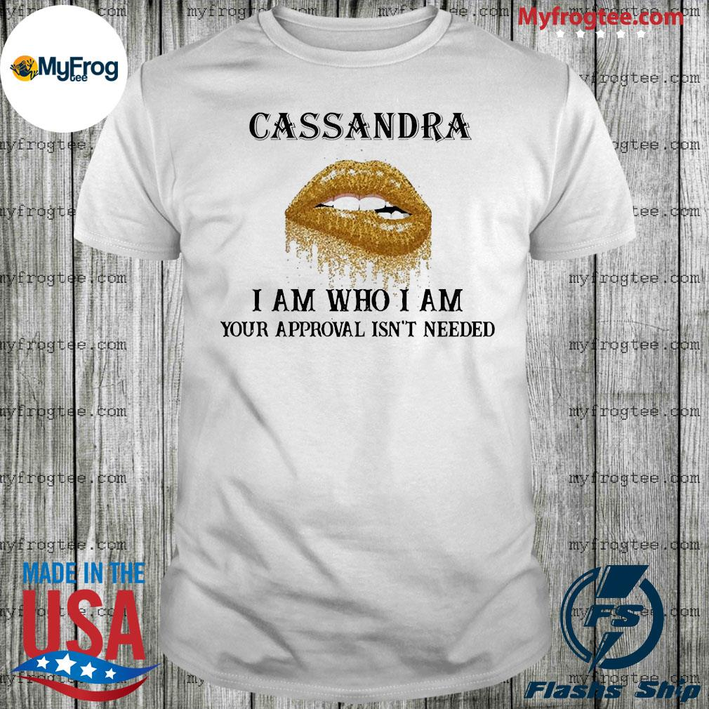 Lip diamond cassandra I am who I am your approval isn't needed shirt