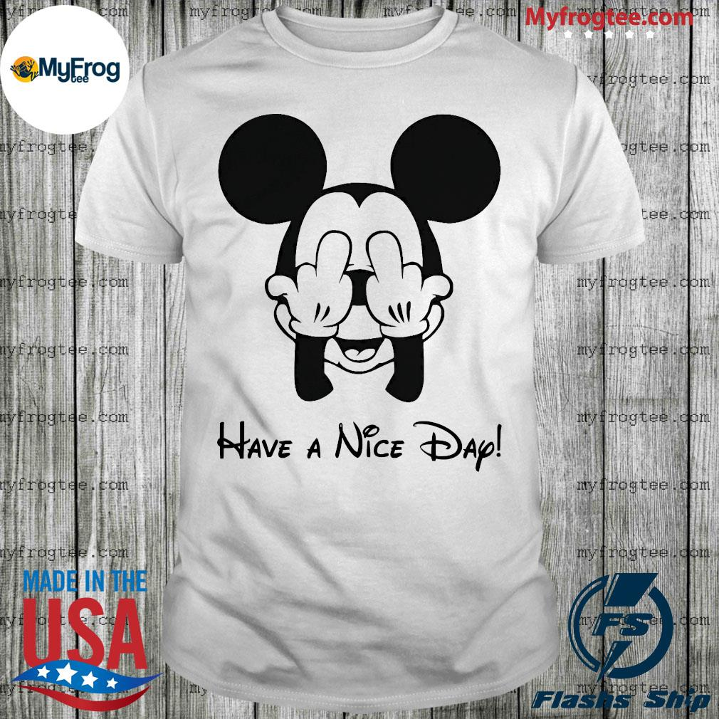 Mickey Mouse have a nice day shirt