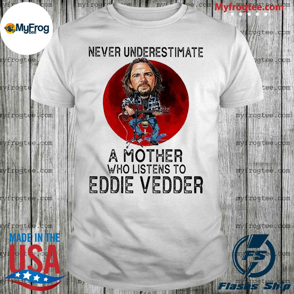 Never underestimate a mother who listens to eddie vedder moon shirt