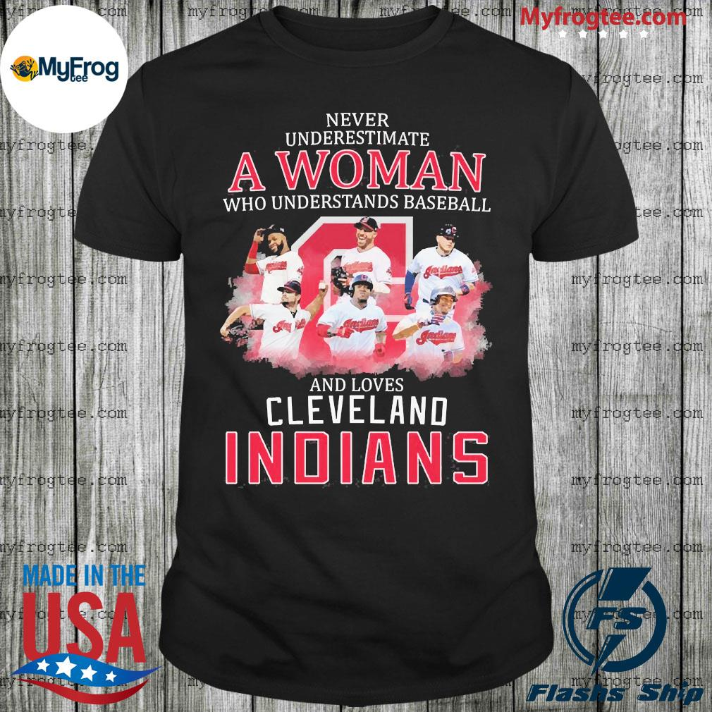 Never underestimate a woman who understands baseball and loves cleveland indians shirt