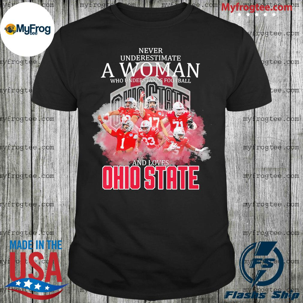 Never underestimate a woman who understands football and loves ohio sate shirt