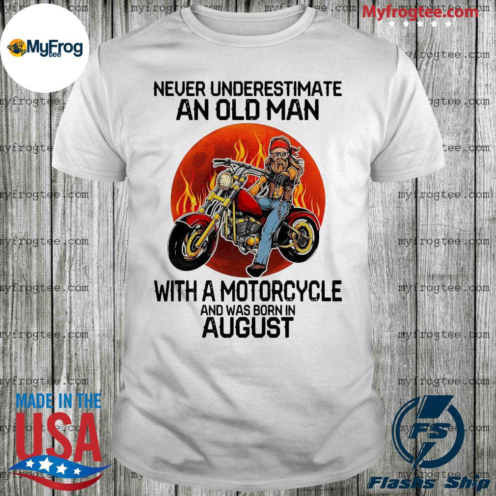 Never Underestimate an old man with a motorcycle and was born in august moon shirt