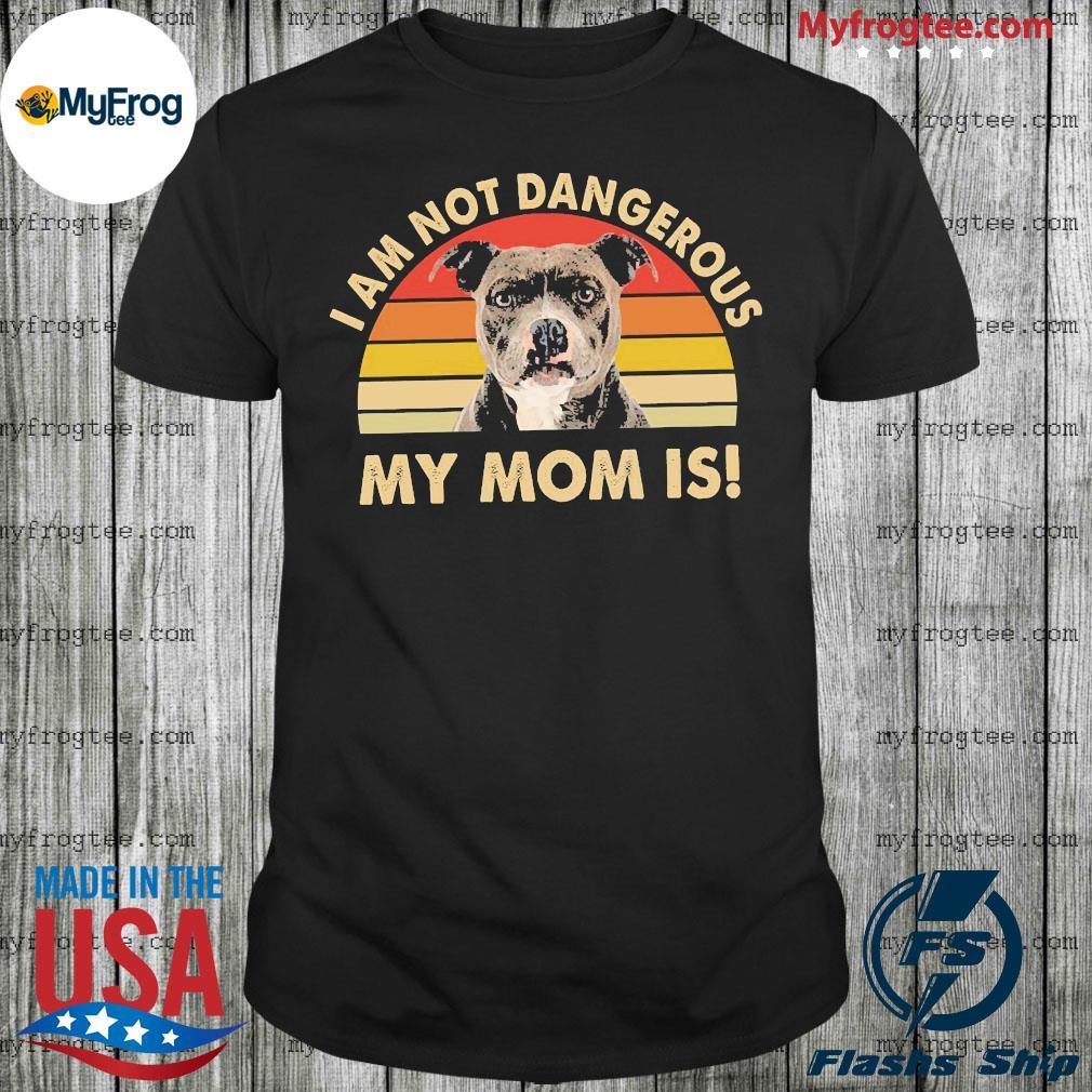 Pitbull dog I am a not dangerous my mom is vintage shirt