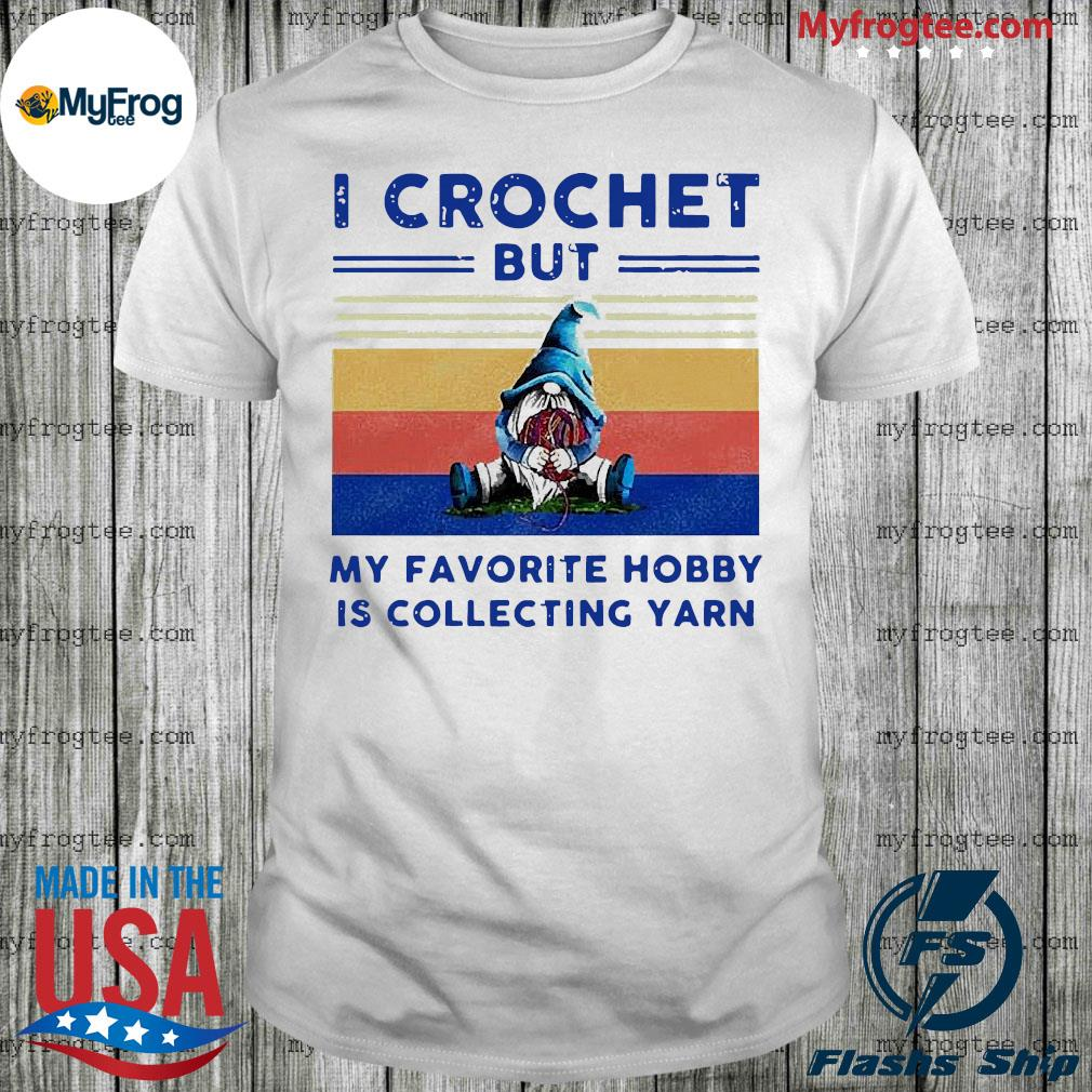 Pro gnome I crochet but my favorite hobby is collecting yarn vintage shirt
