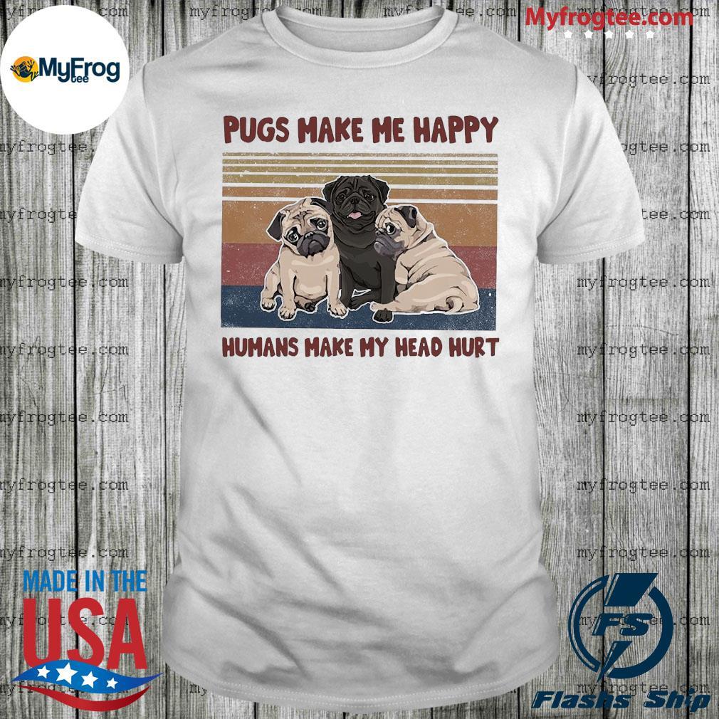 Pugs make me happy humans make my head hurt vintage shirt