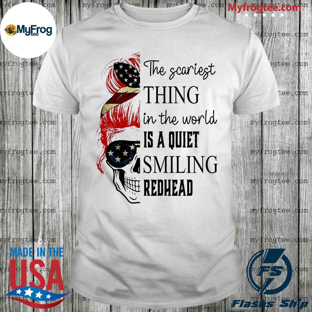 Skull the scariest thing in the world is a quiet smiling redhead shirt