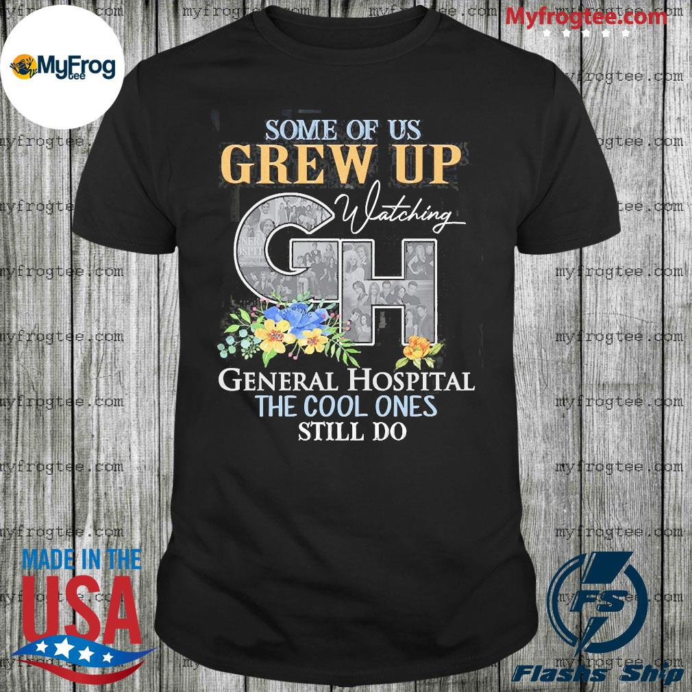 Some of us grew up watching gh general hospital the cool ones still do flowers shirt