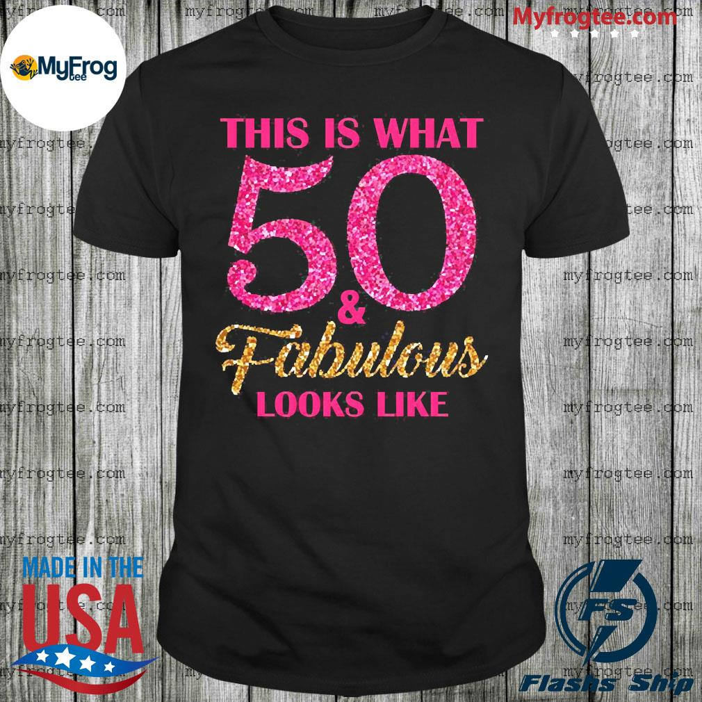 This is what 50 and fabulous looks like shirt