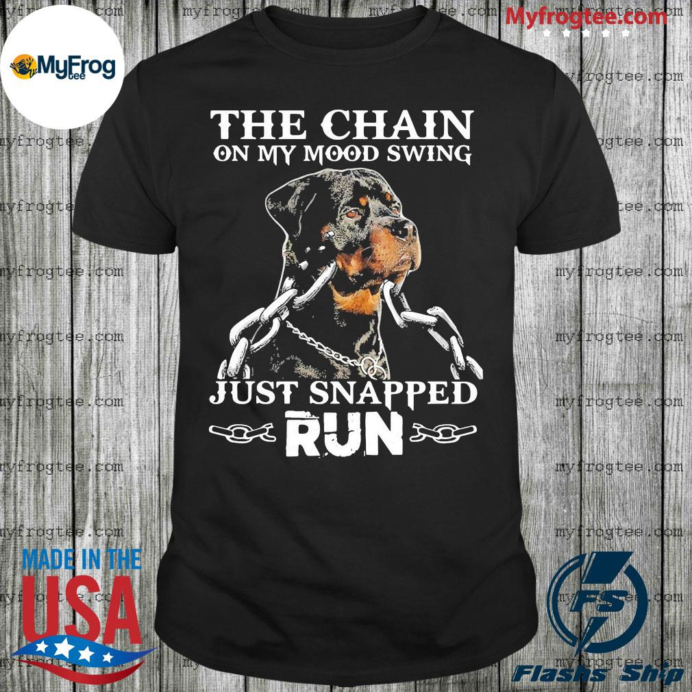 Vicious dog the chain on my mood swing just snapped run shirt