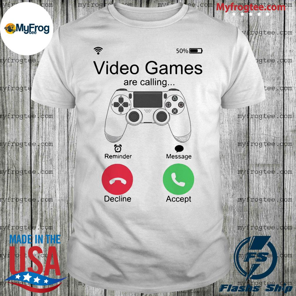 Video games are calling shirt