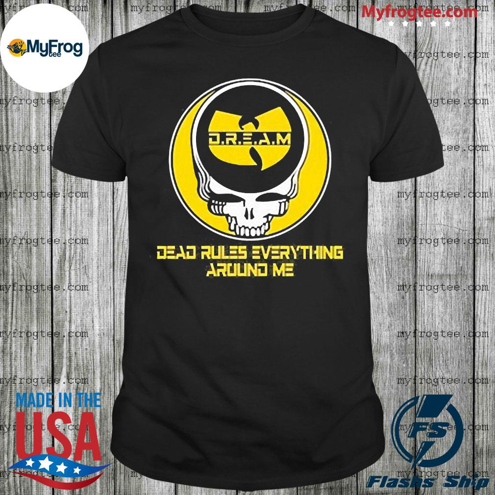 Wu tang dream dead rules everything around me shirt