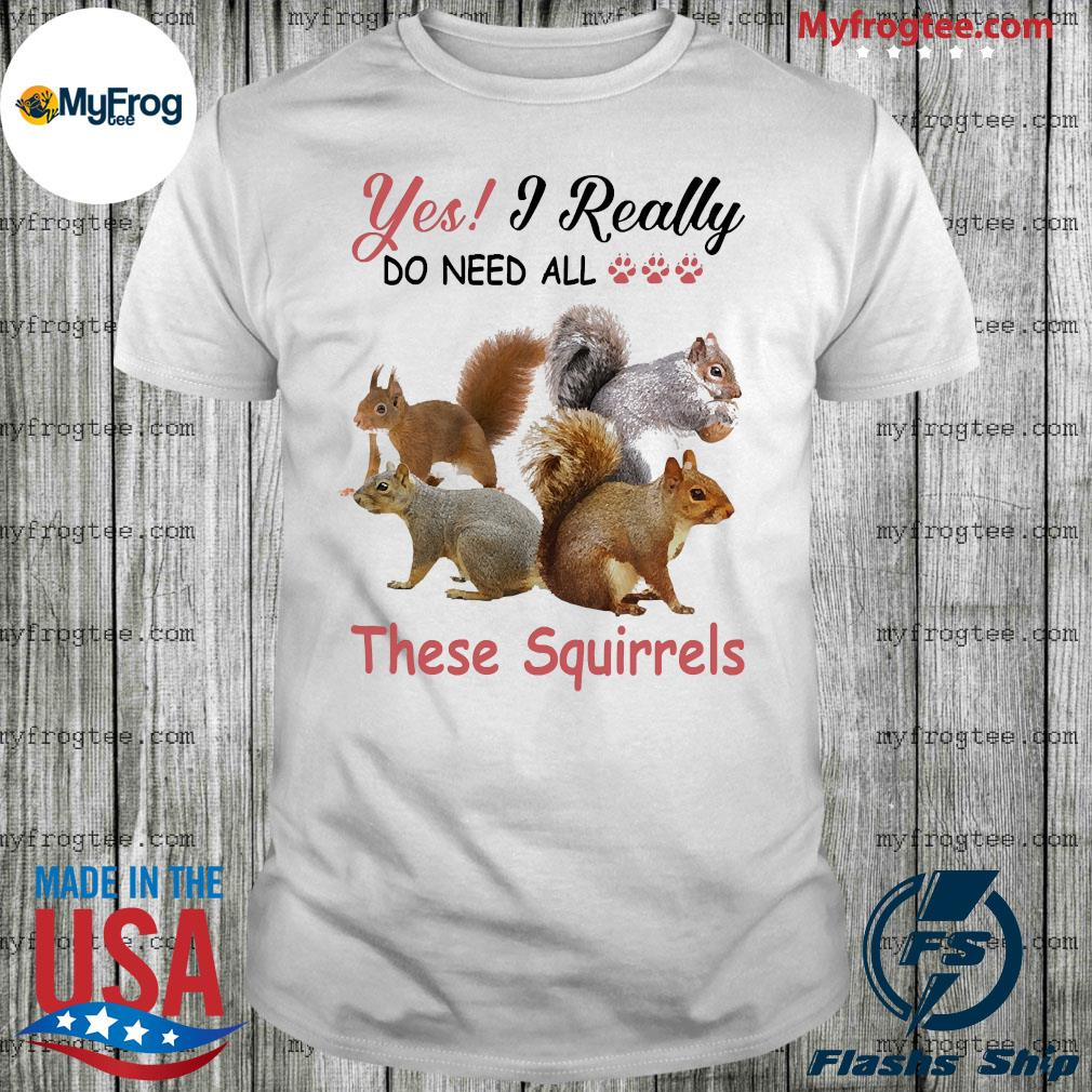 Yes really do need all their Squirrel shirt