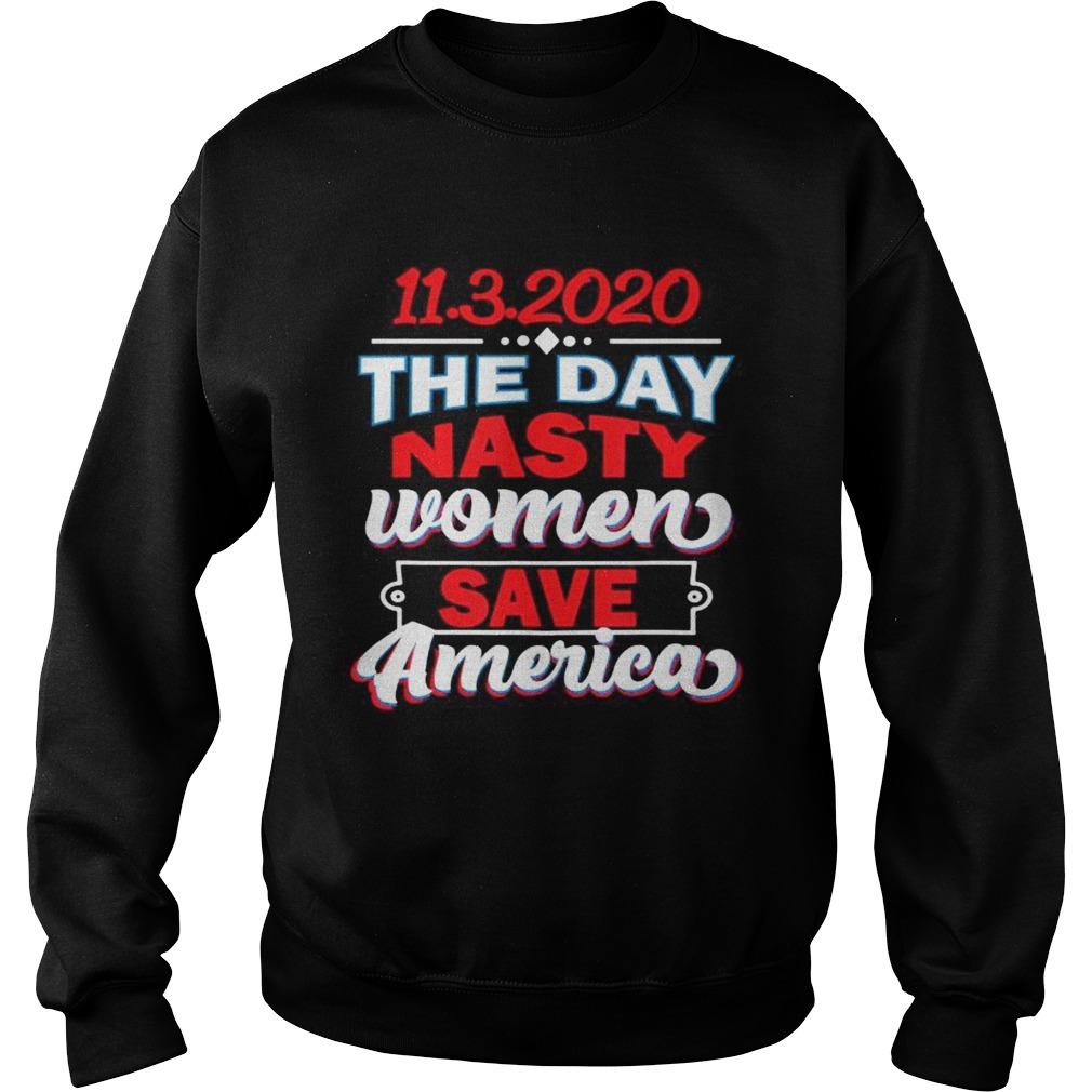 1132020 Day Nasty Women Save America Elections  Sweatshirt