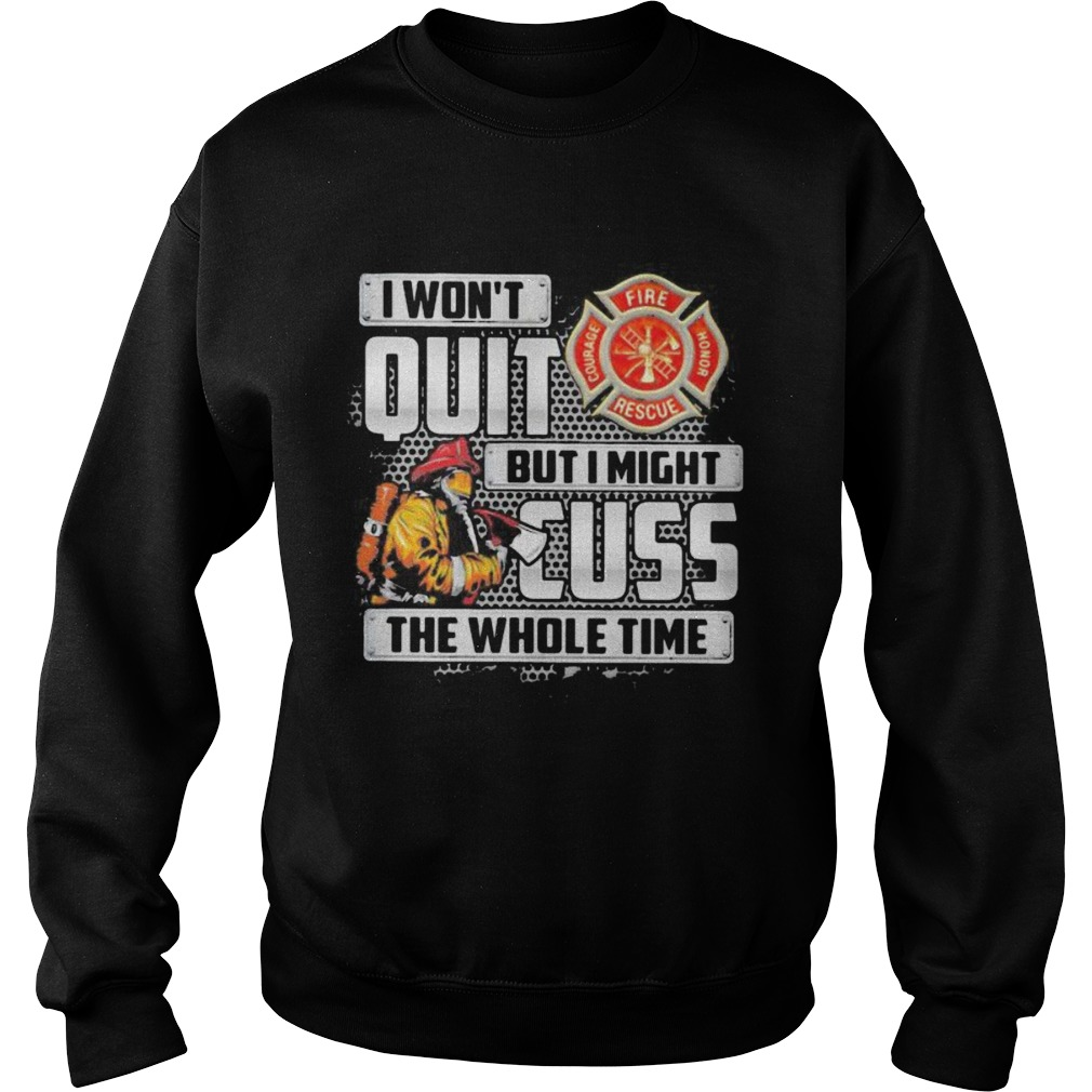 1598339583Firefighter I won't quit but i mught cuss the whole time  Sweatshirt