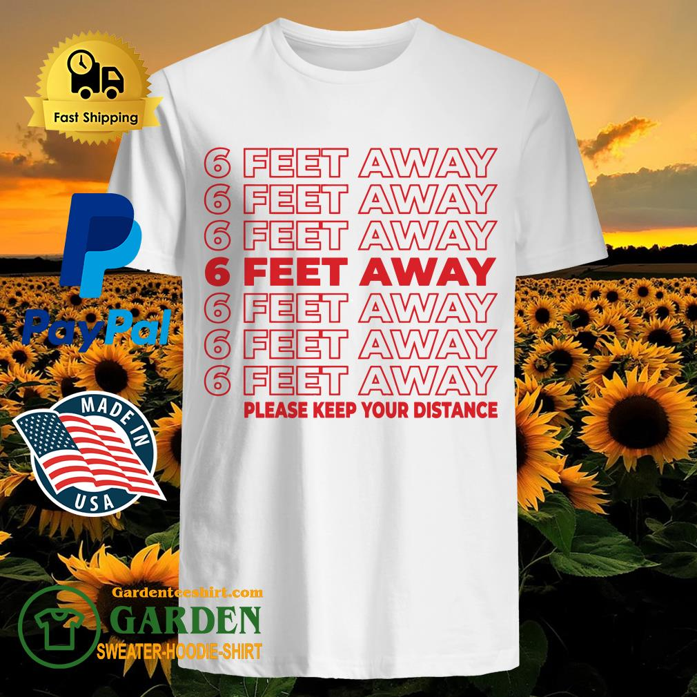 6 Feet Away please keep your distance shirt
