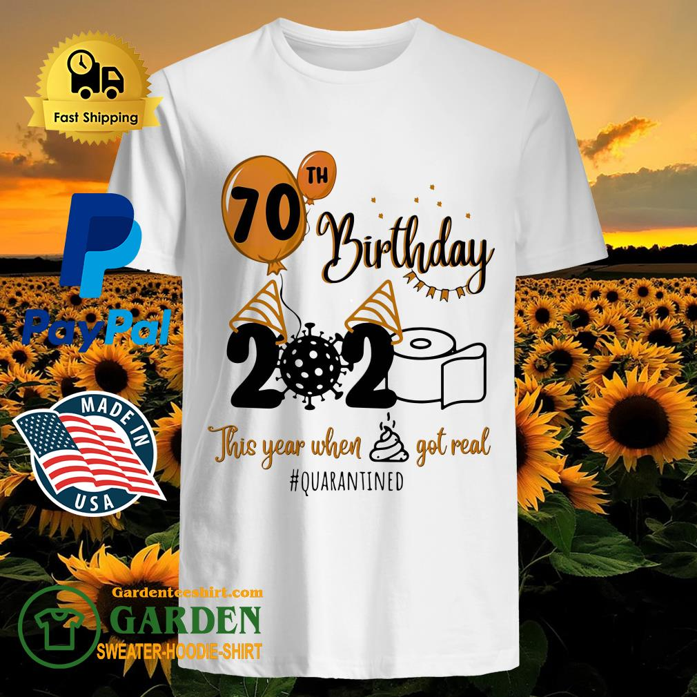 70th birthday 2020 the year when shit got real quarantined coronavirus toilet paper shirt