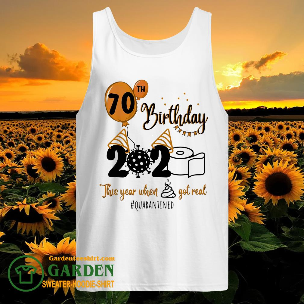 70th birthday 2020 the year when shit got real quarantined coronavirus toilet paper tank top
