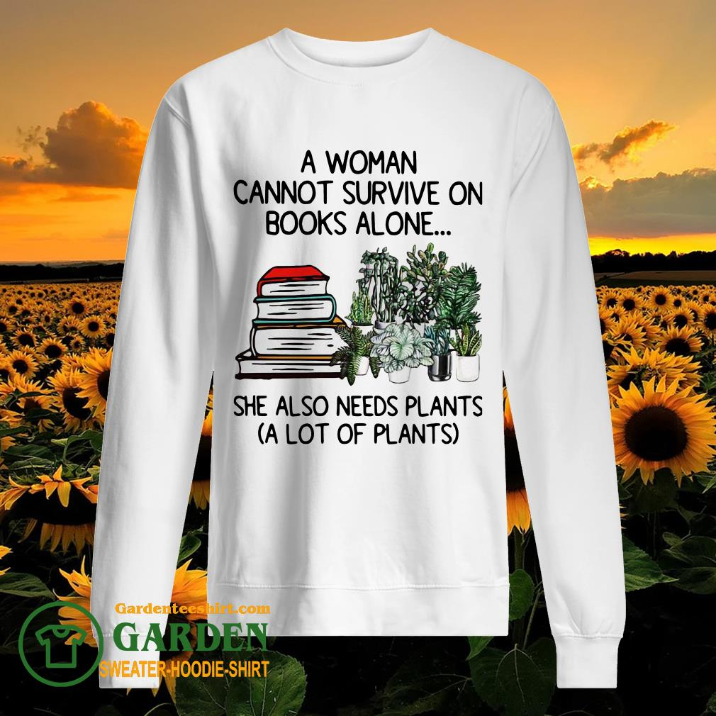 A Woman Cannot Survive On Books Alone She Also Needs Plants A Lot Of Plants sweater