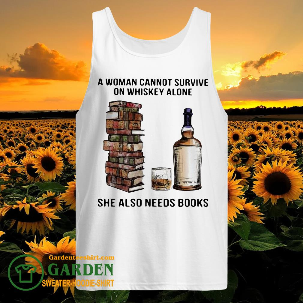 A Woman Cannot Survive On Whiskey Alone She Also Needs Books tank top