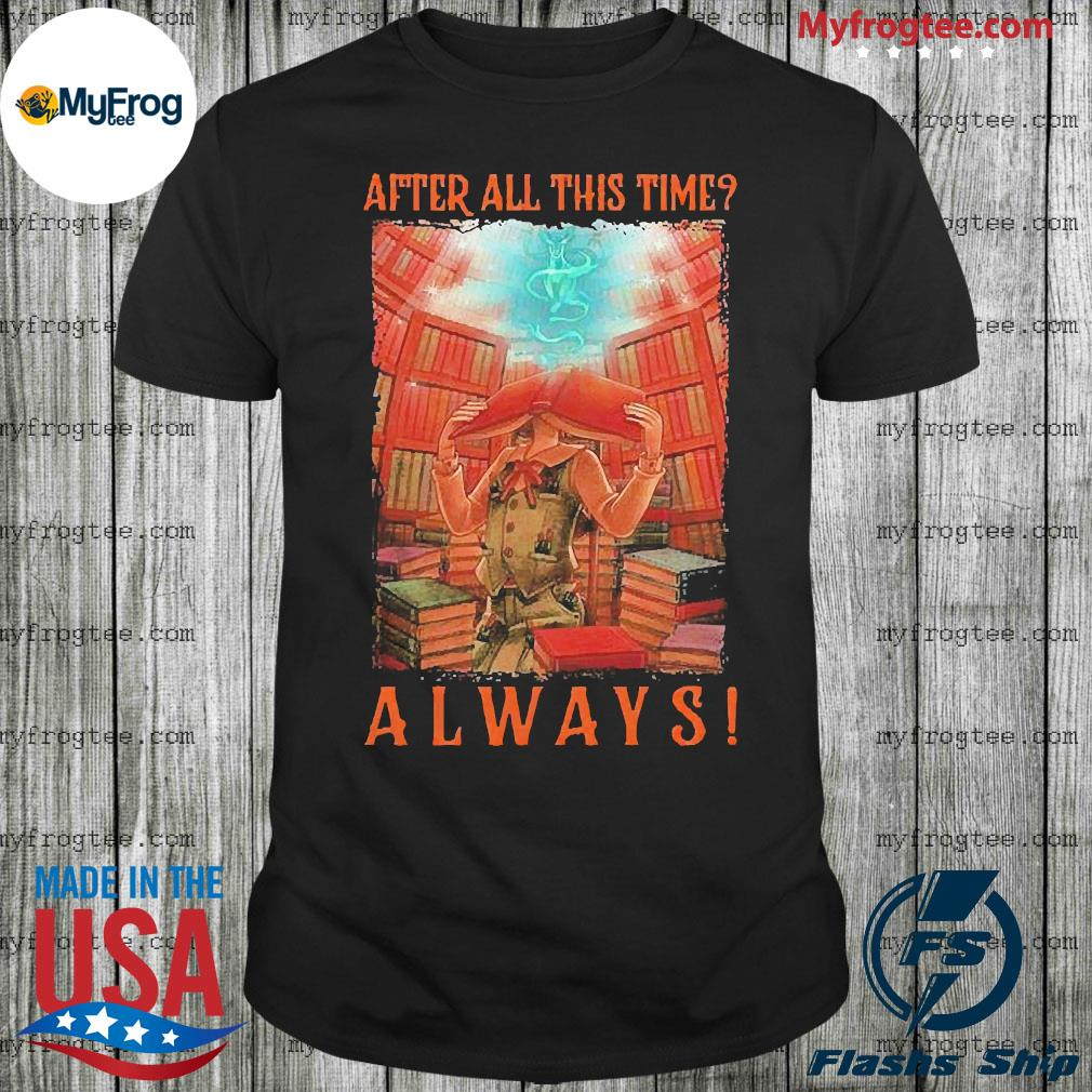 After all this time Always Library shirt