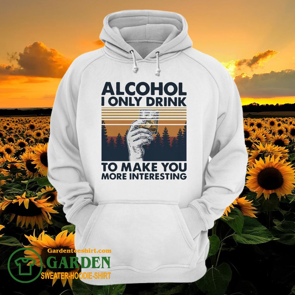 Alcohol I only drink to make you more interesting wine vintage hoodie