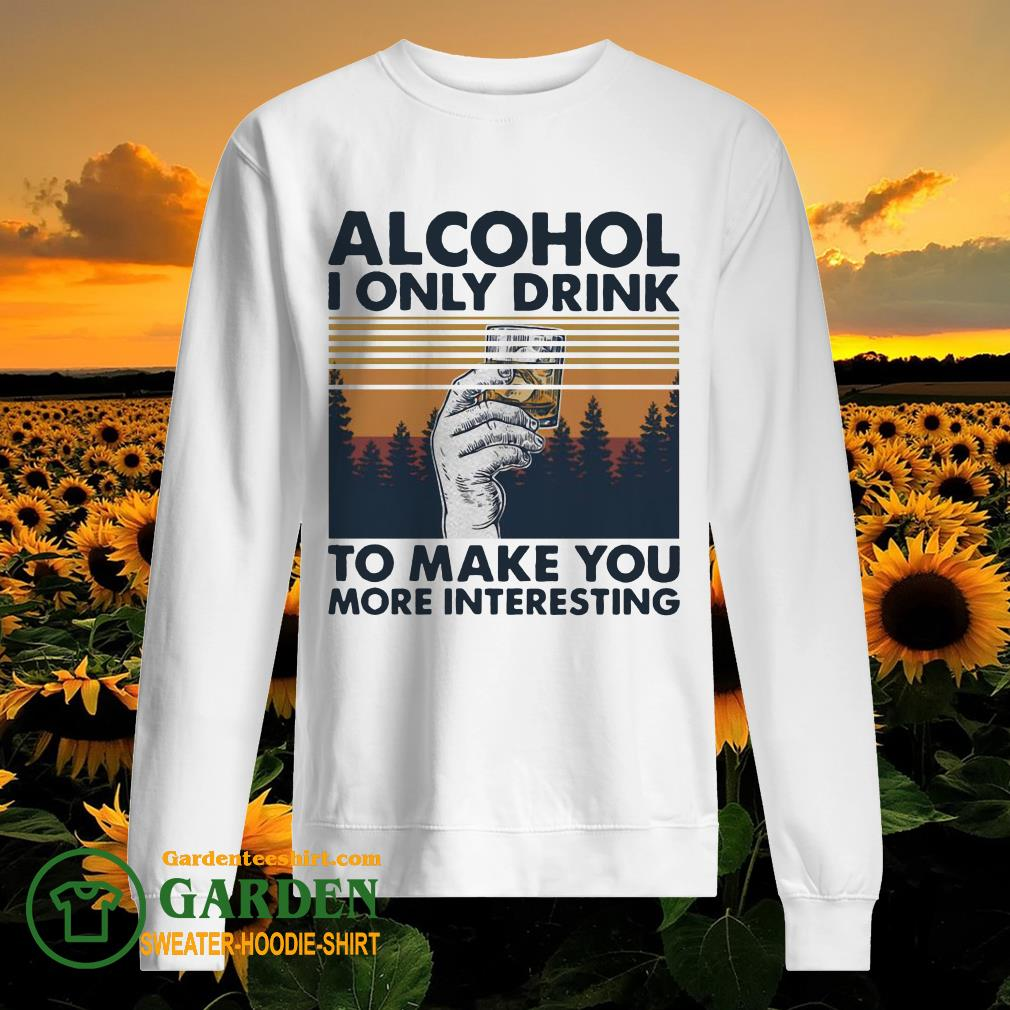 Alcohol I only drink to make you more interesting wine vintage sweater
