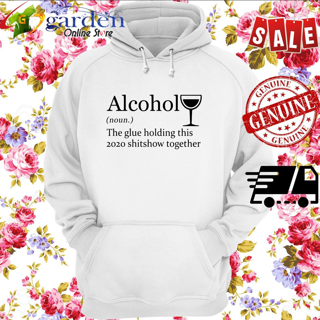 Alcohol The Glue Holding This 2020 Shitshow Together hoodie