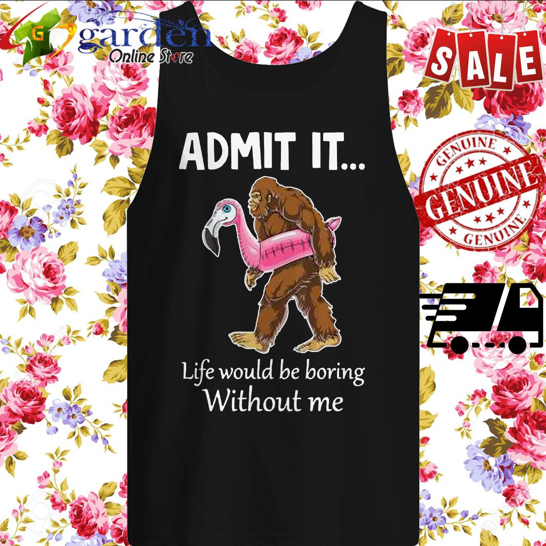 Bigfoot admit it life would be boring without me tank top
