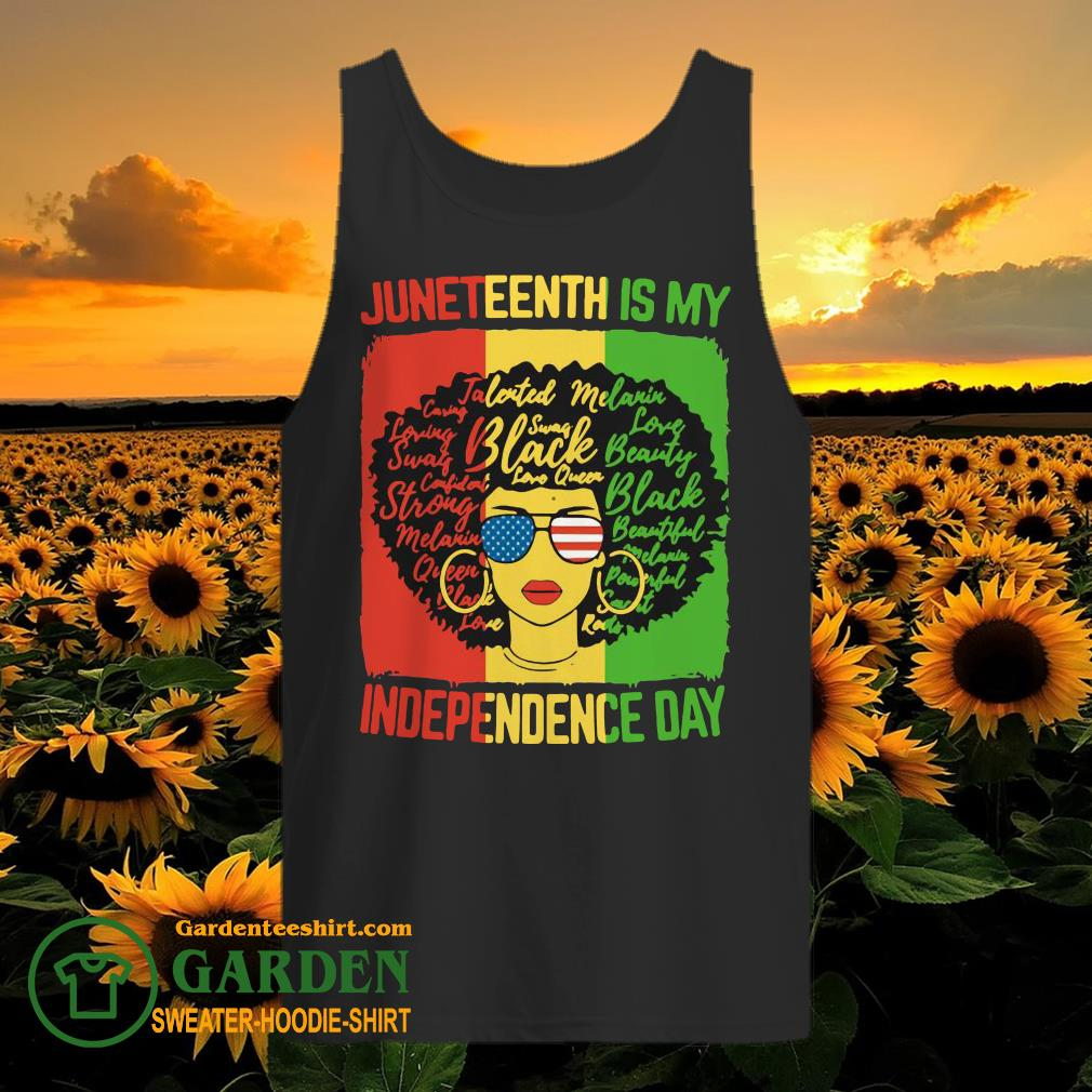 Black Women Juneteenth Is My Independence Day tank top