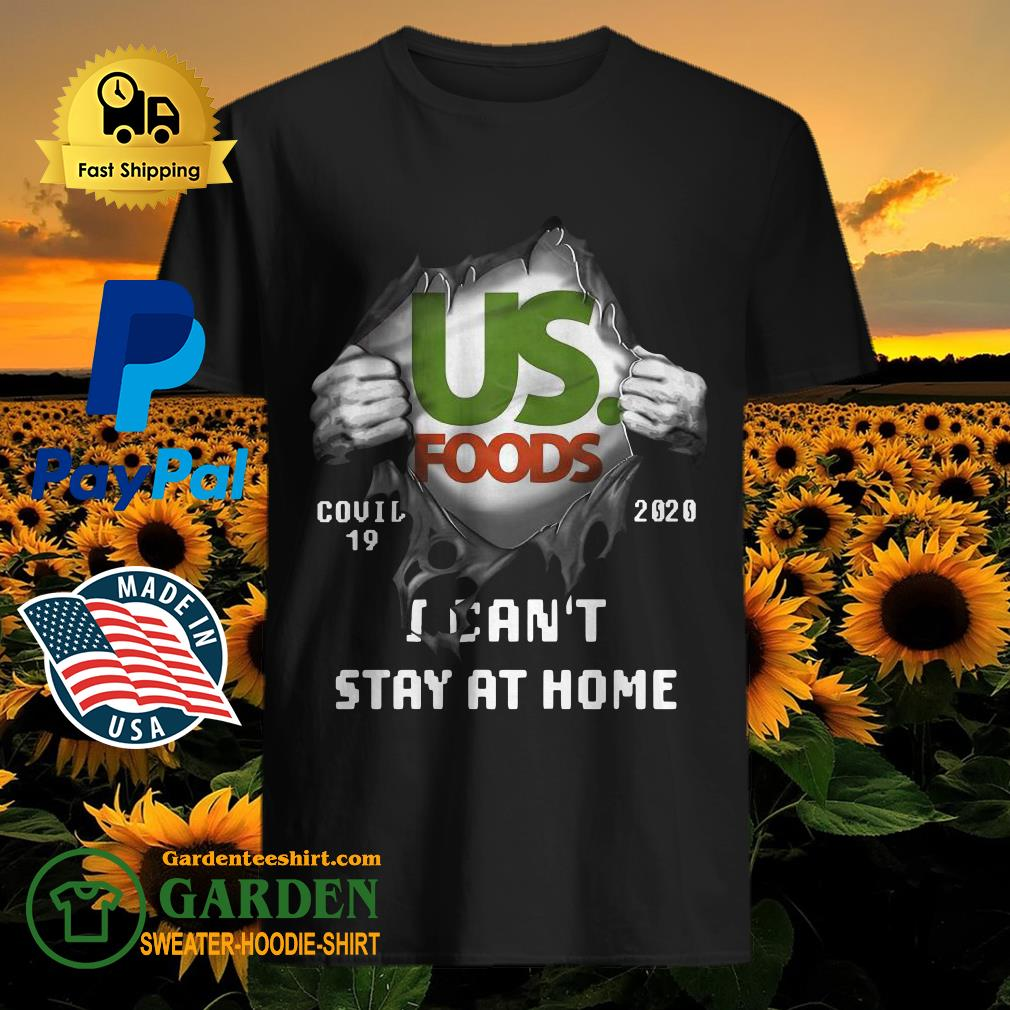 Blood inside me US Foods covid-19 2020 I can't stay at home shirt