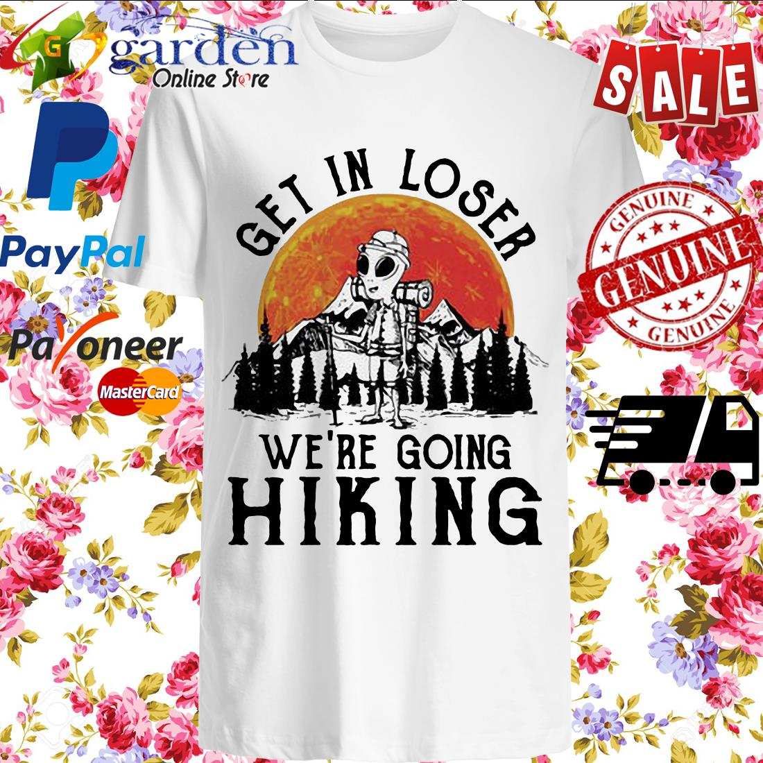 Camping Get in loser we're going hiking shirt