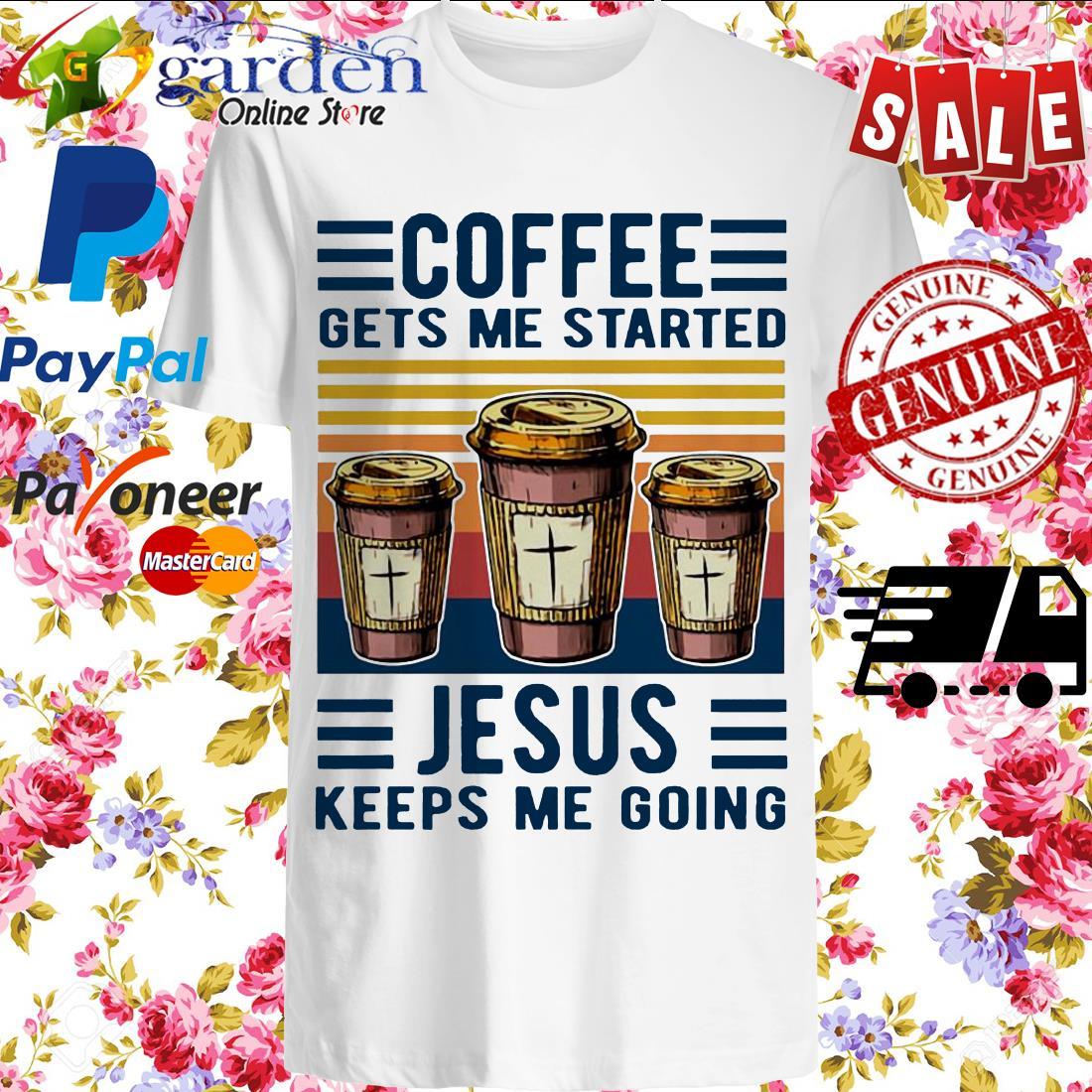 Coffee gets me started Jesus keeps me going vintage shirt