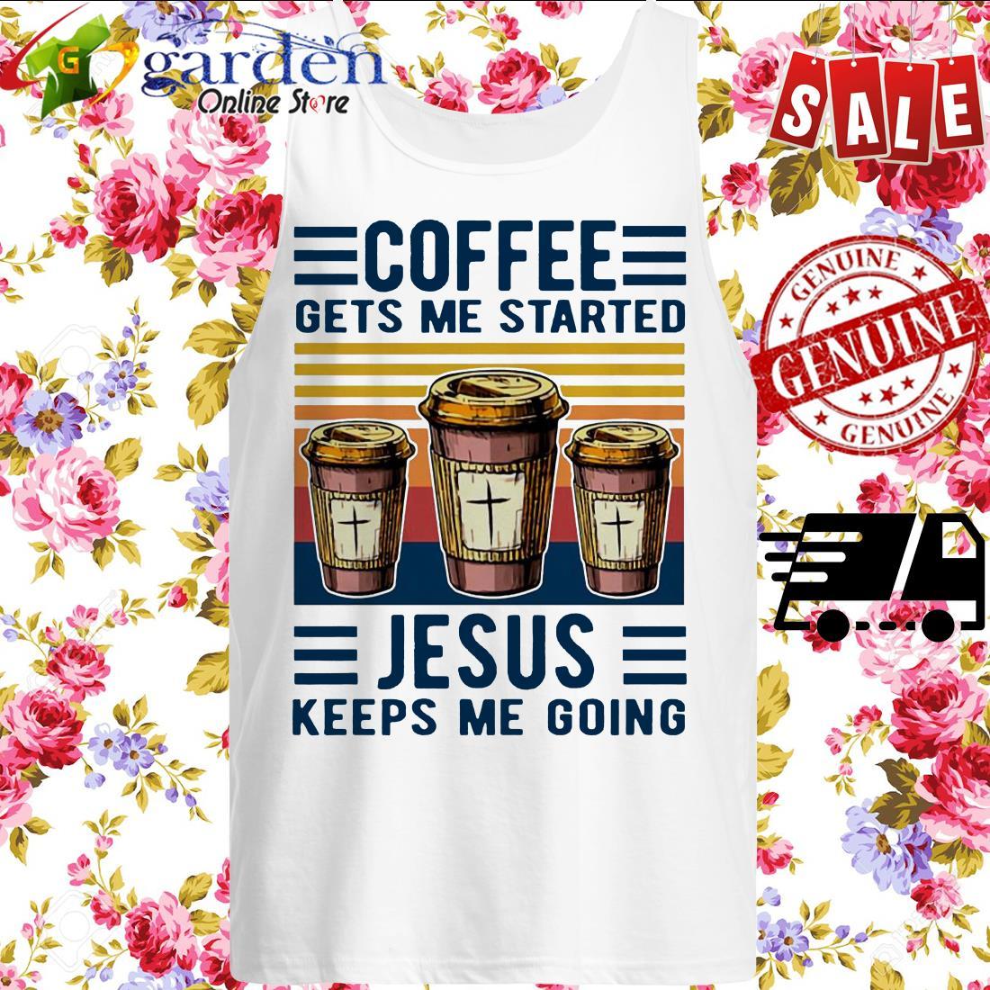Coffee gets me started Jesus keeps me going vintage tank top