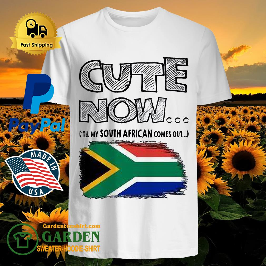 Cute now 'till my south African comes out shirt