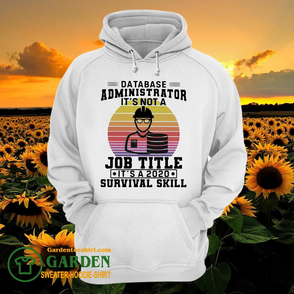 Database administrator it's not a job title it's a 2020 survival skill vintage hoodie
