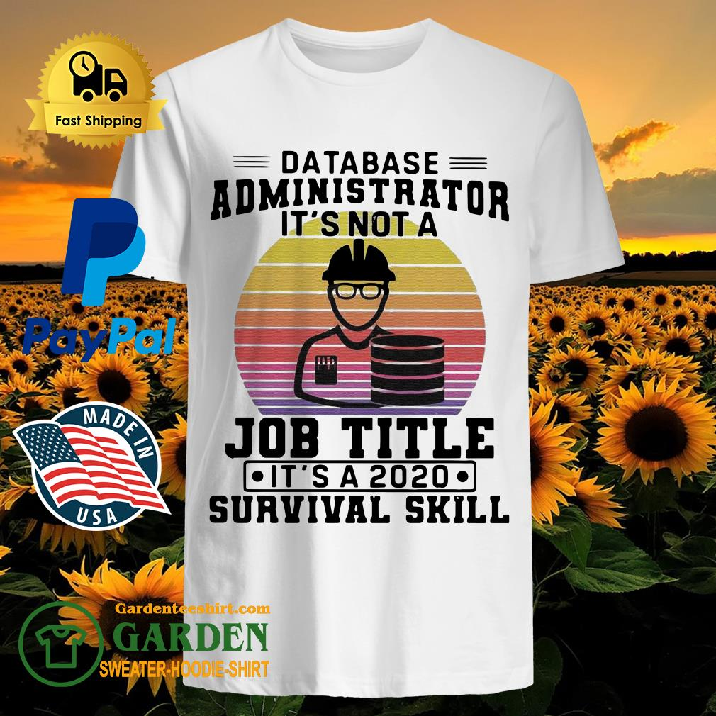 Database administrator it's not a job title it's a 2020 survival skill vintage shirt