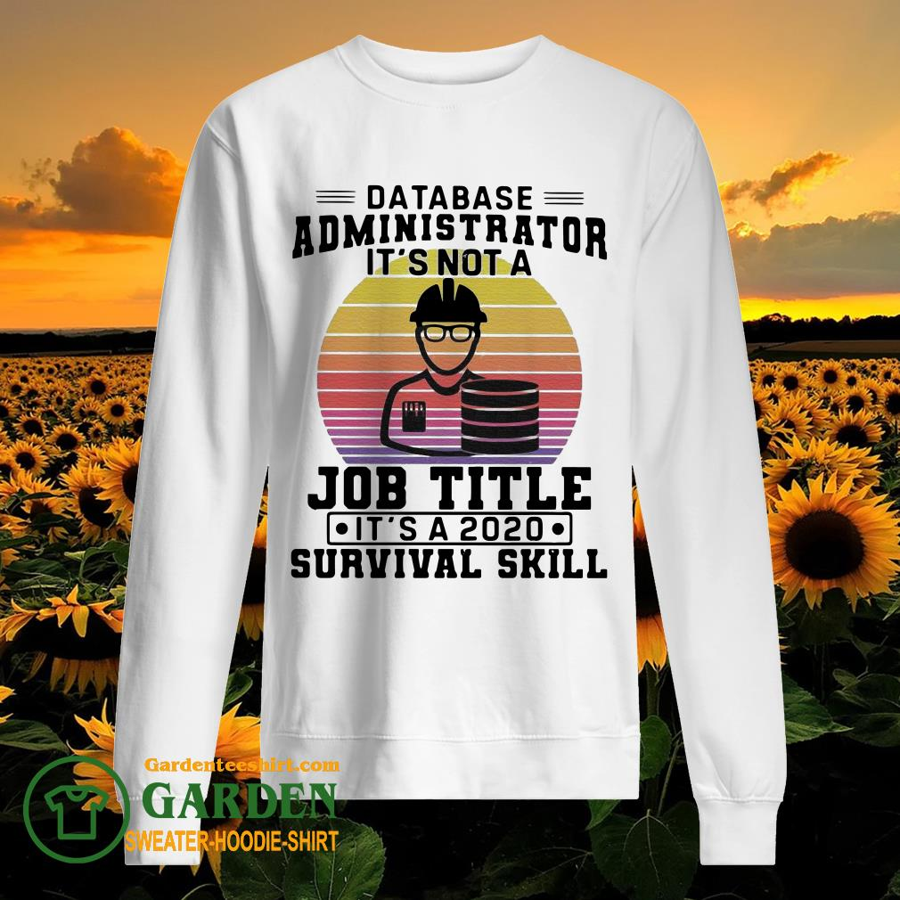 Database administrator it's not a job title it's a 2020 survival skill vintage sweater