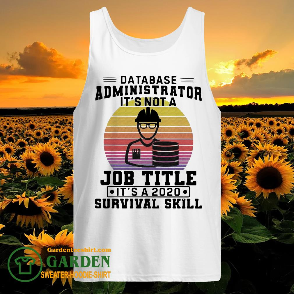 Database administrator it's not a job title it's a 2020 survival skill vintage tank top