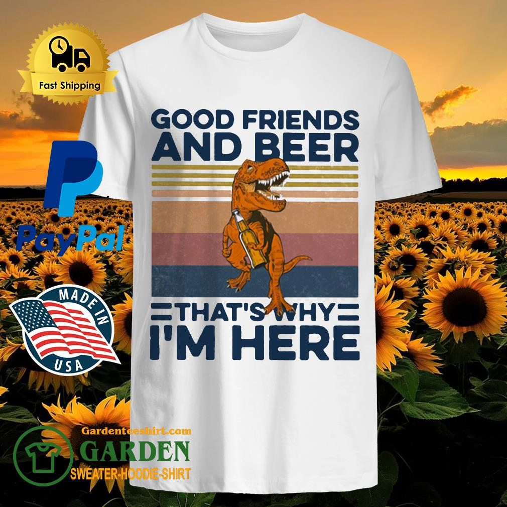 Dinosaur good friends and beer that's why I'm here vintage shirt