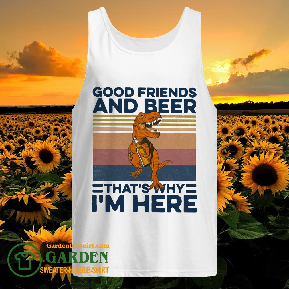 Dinosaur good friends and beer that's why I'm here vintage tank top