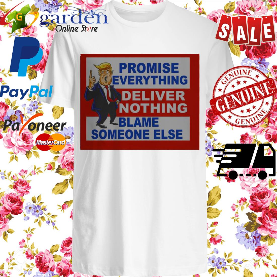 Donald Trump promise everything deliver nothing blame someone else shirt