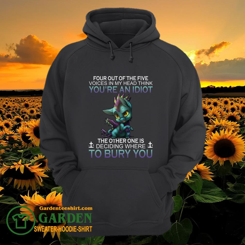 Dragon Four out of the five voices in my head think you're an idiot the other one is deciding hoodie
