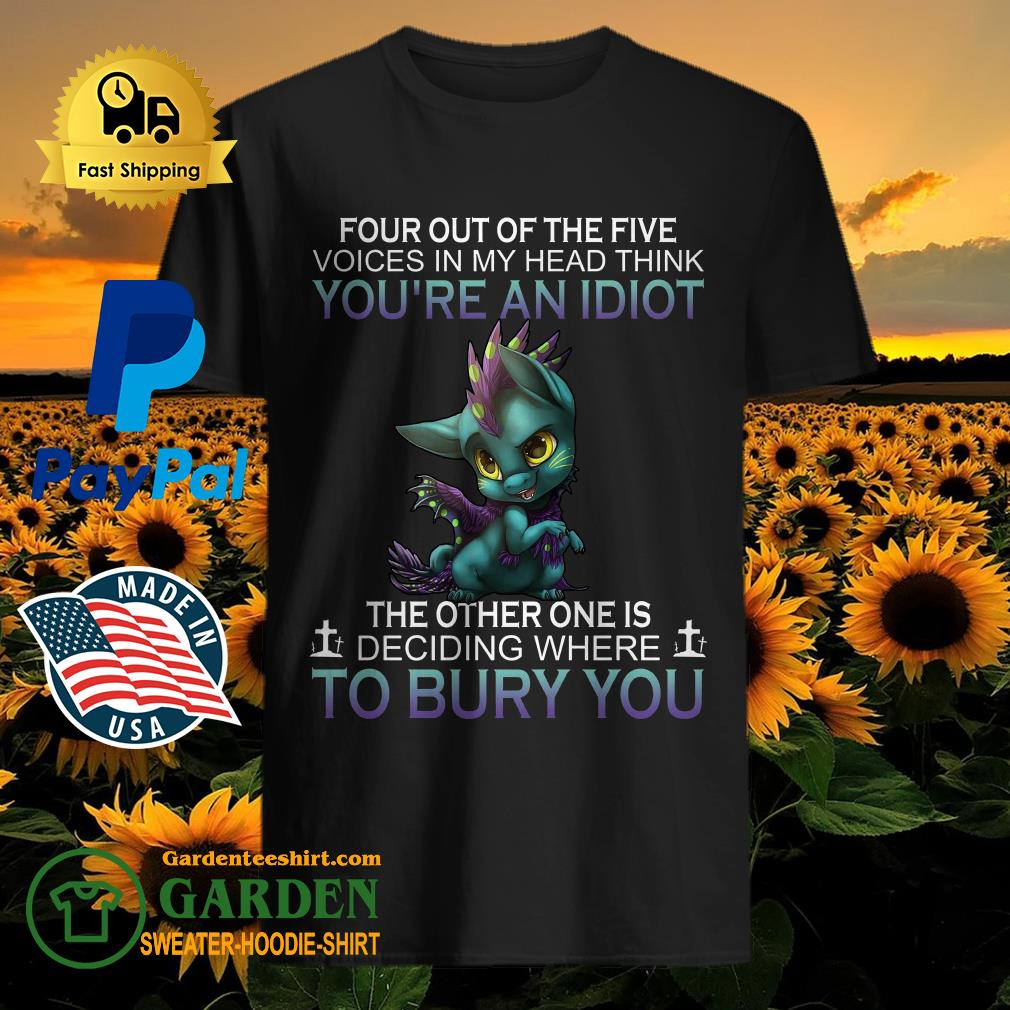 Dragon Four out of the five voices in my head think you're an idiot the other one is deciding shirt