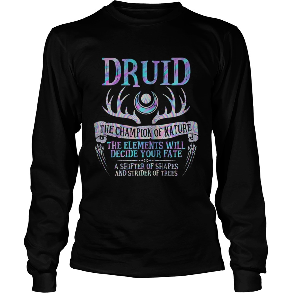 Druid the champion of nature the elements will decide your fate a shifter of shapes and strider of Long Sleeve