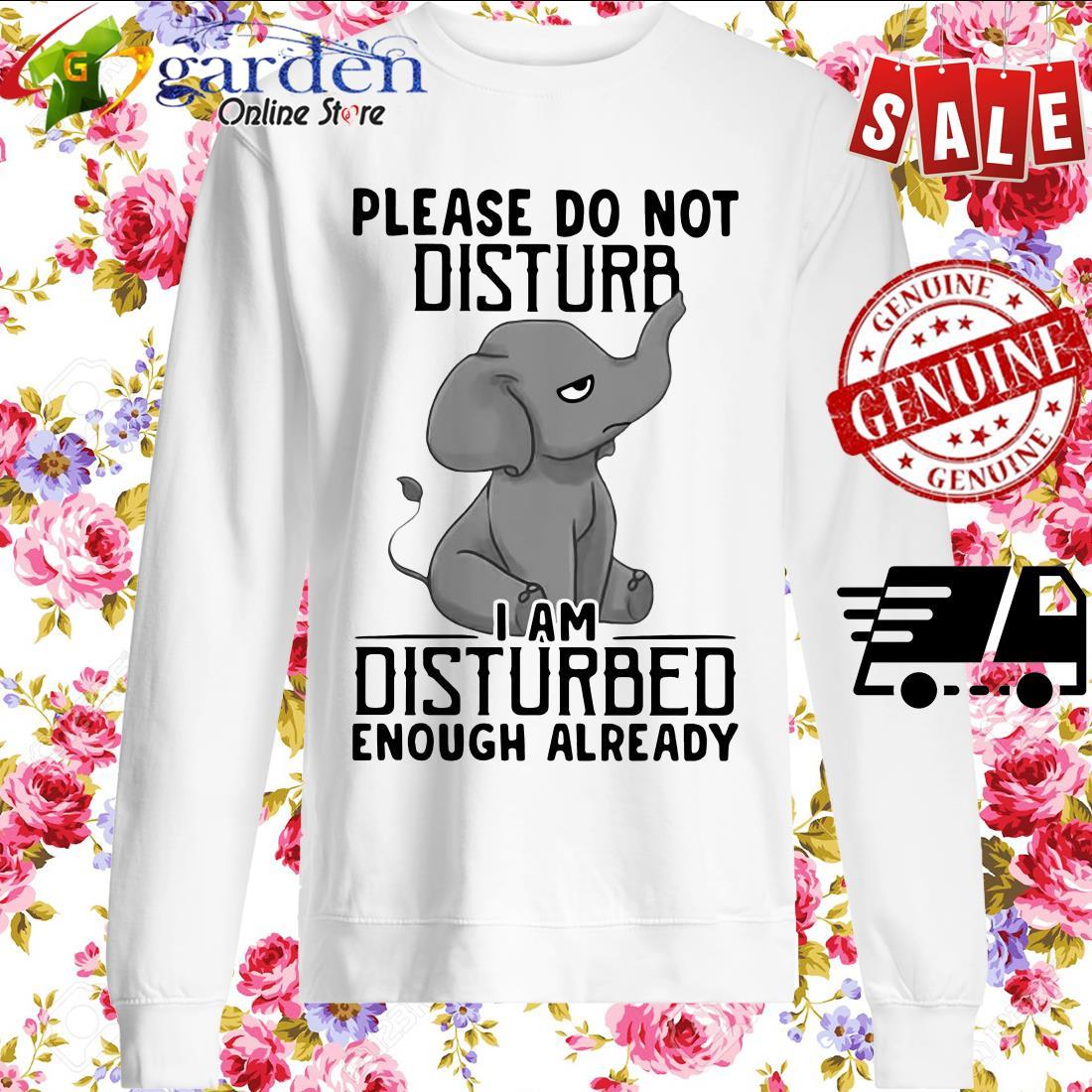 Elephant Please Do Not Disturb I'm Disturbed Enough Already sweater