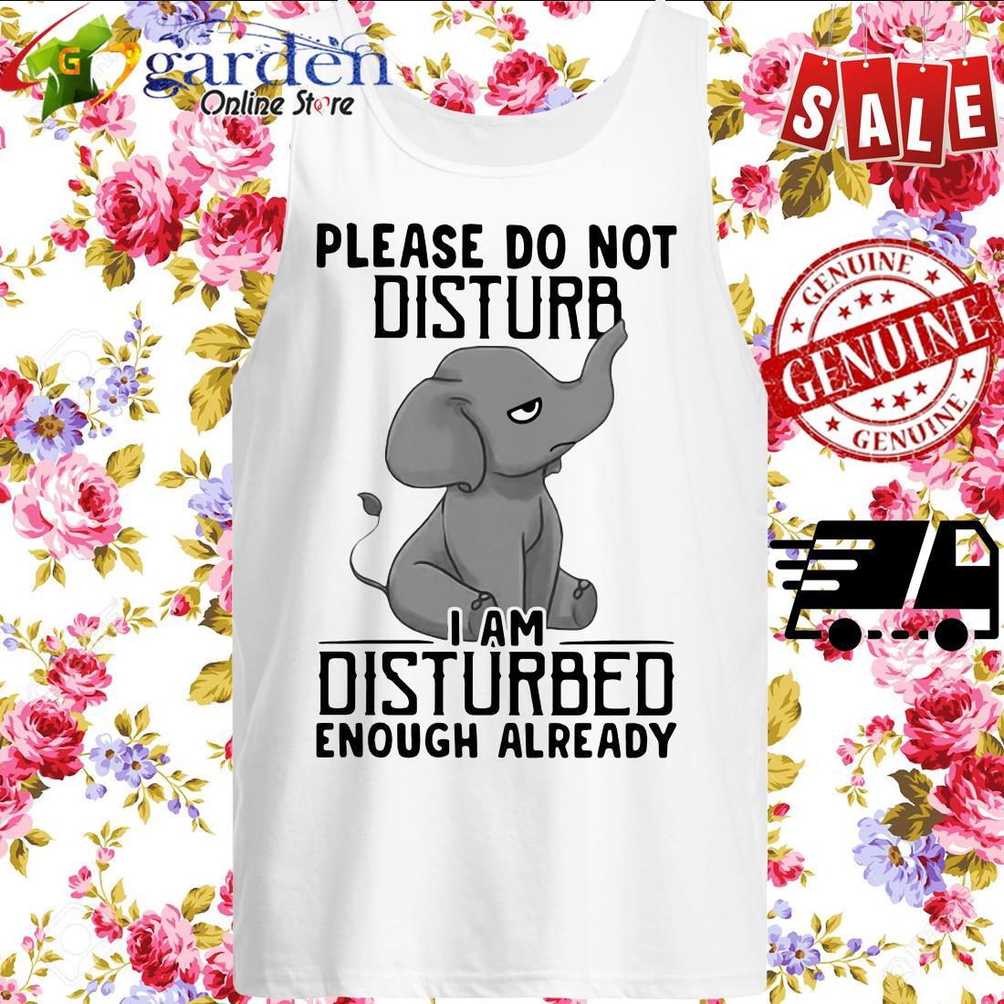 Elephant Please Do Not Disturb I'm Disturbed Enough Already tank top