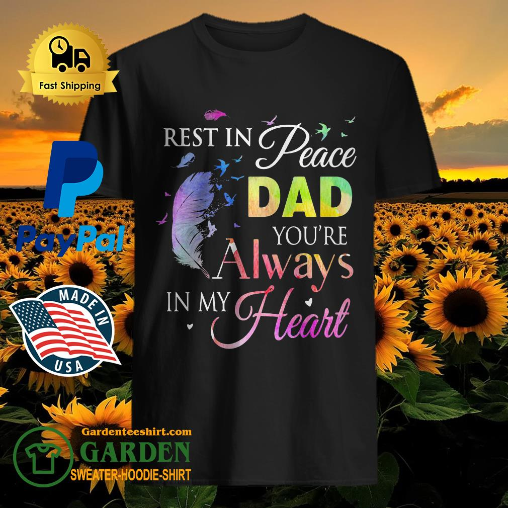 Feathers rest in peace dad you're always in my heart shirt