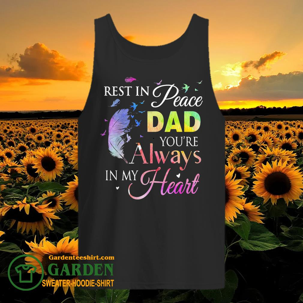 Feathers rest in peace dad you're always in my heart tank top